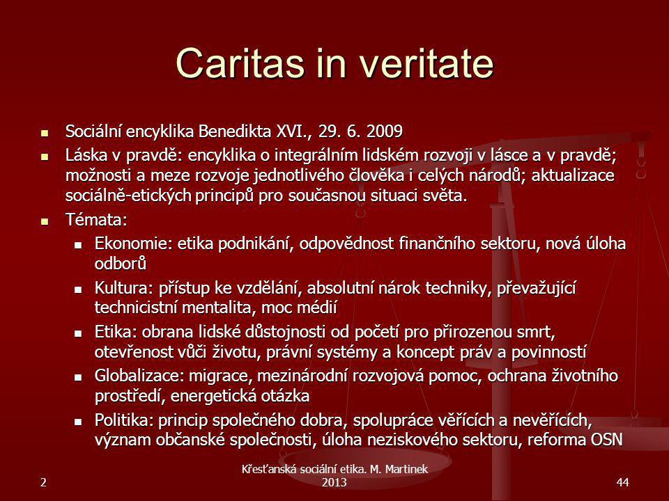 Caritas in veritate Sociální encyklika Benedikta XVI., 29. 6. 2009 Sociální encyklika Benedikta XVI., 29. 6. 2009 Láska v pravdě: encyklika o integrál