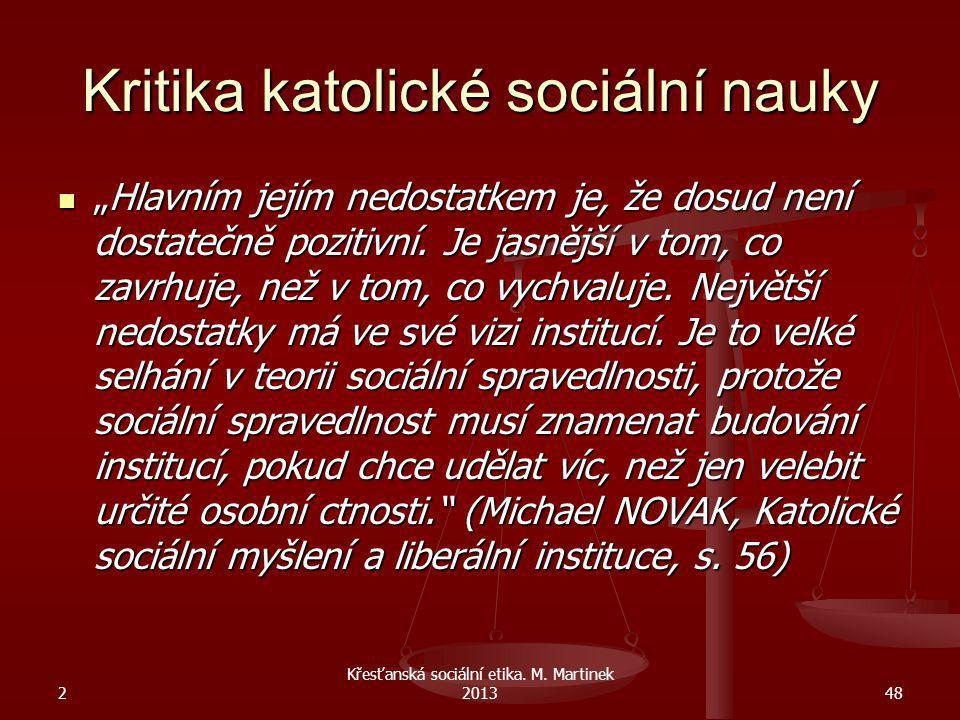 """2 Křesťanská sociální etika. M. Martinek 201348 Kritika katolické sociální nauky """"Hlavním jejím nedostatkem je, že dosud není dostatečně pozitivní. Je"""