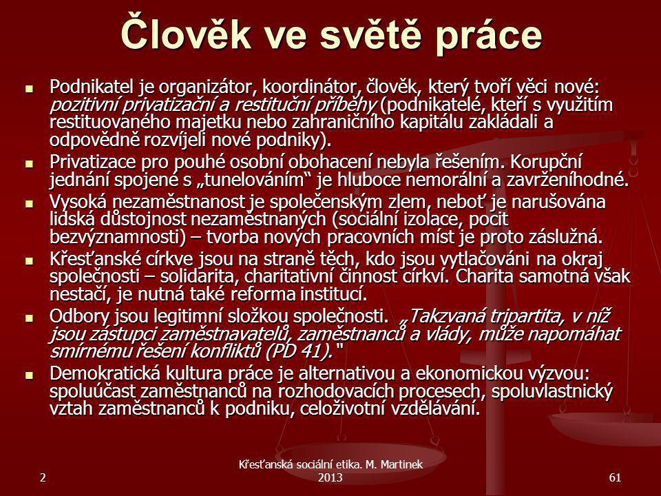 2 Křesťanská sociální etika. M. Martinek 201361 Člověk ve světě práce Podnikatel je organizátor, koordinátor, člověk, který tvoří věci nové: pozitivní