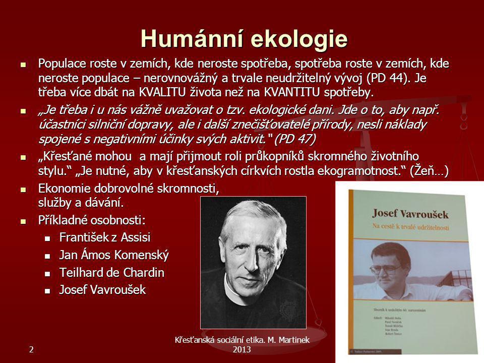 2 Křesťanská sociální etika. M. Martinek 201362 Humánní ekologie Populace roste v zemích, kde neroste spotřeba, spotřeba roste v zemích, kde neroste p