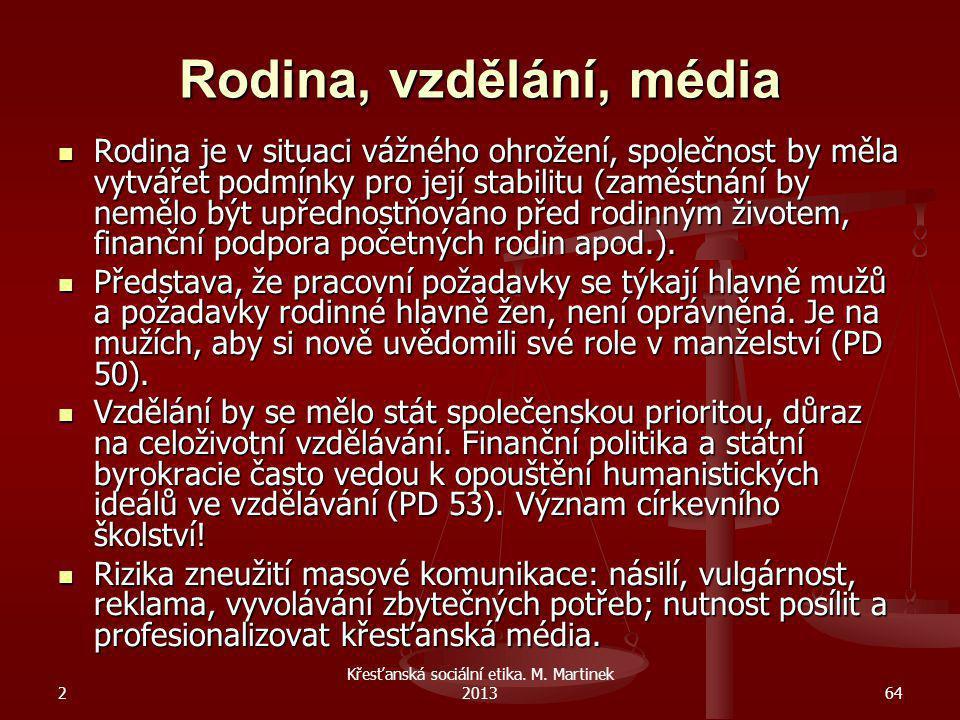 2 Křesťanská sociální etika. M. Martinek 201364 Rodina, vzdělání, média Rodina je v situaci vážného ohrožení, společnost by měla vytvářet podmínky pro