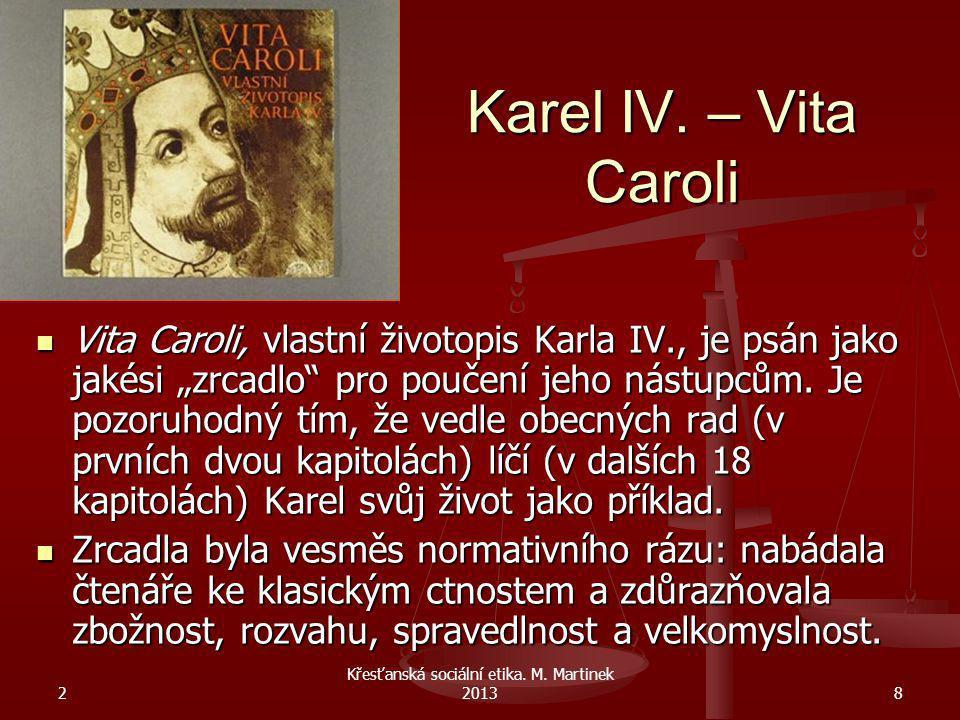 """Karel IV. – Vita Caroli Vita Caroli, vlastní životopis Karla IV., je psán jako jakési """"zrcadlo"""" pro poučení jeho nástupcům. Je pozoruhodný tím, že ved"""