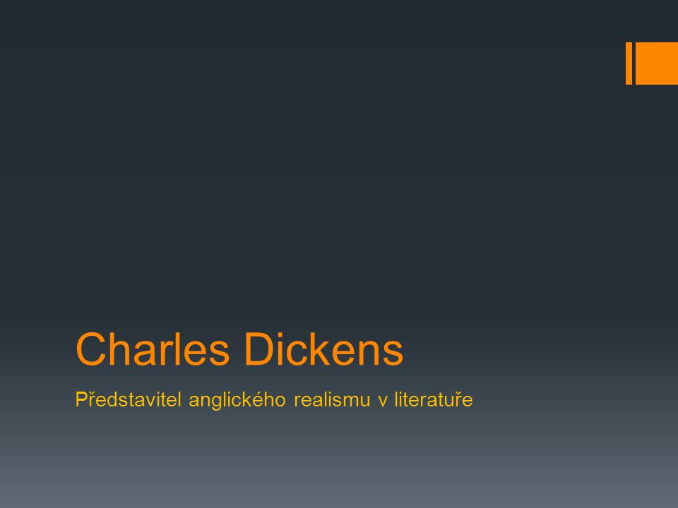 Charles Dickens Představitel anglického realismu v literatuře