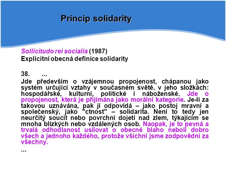 Sollicitudo rei socialis (1987) Explicitní obecná definice solidarity 38.... Jde především o vzájemnou propojenost, chápanou jako systém určující vzta