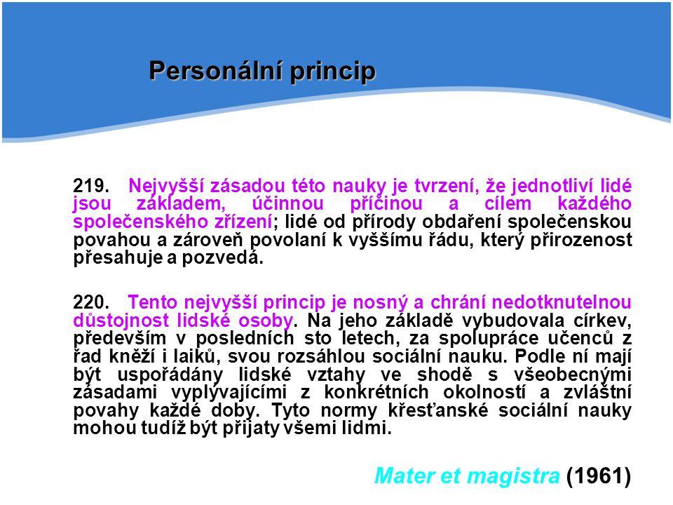 219. Nejvyšší zásadou této nauky je tvrzení, že jednotliví lidé jsou základem, účinnou příčinou a cílem každého společenského zřízení; lidé od přírody