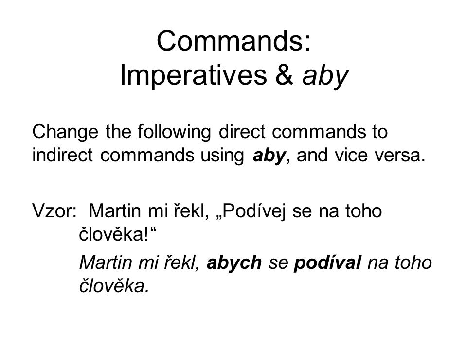 Commands: Imperatives & aby Change the following direct commands to indirect commands using aby, and vice versa.