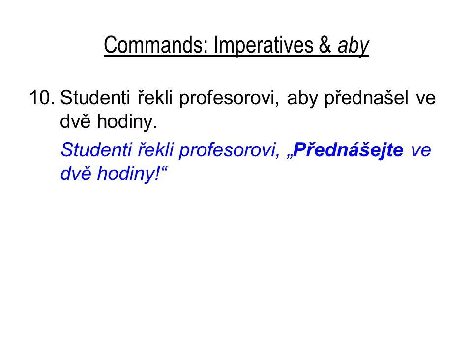 """Commands: Imperatives & aby 10.Studenti řekli profesorovi, aby přednašel ve dvě hodiny. Studenti řekli profesorovi, """"Přednášejte ve dvě hodiny!"""""""