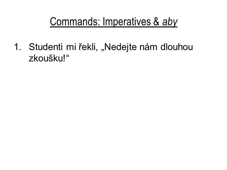 """Commands: Imperatives & aby 1.Studenti mi řekli, """"Nedejte nám dlouhou zkoušku! Studenti mi řekli, abych jim nedal dlouhou zkoušku."""