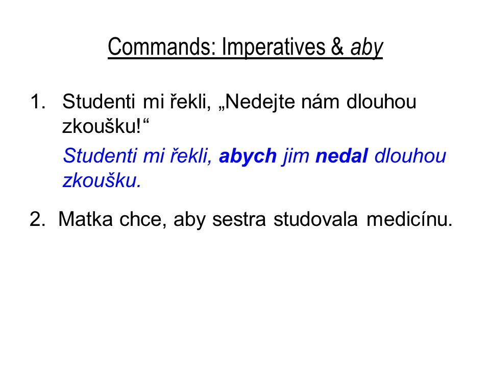 """Commands: Imperatives & aby 1.Studenti mi řekli, """"Nedejte nám dlouhou zkoušku!"""" Studenti mi řekli, abych jim nedal dlouhou zkoušku. 2. Matka chce, aby"""
