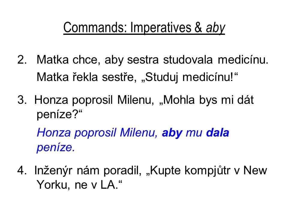 """Commands: Imperatives & aby 2.Matka chce, aby sestra studovala medicínu. Matka řekla sestře, """"Studuj medicínu!"""" 3. Honza poprosil Milenu, """"Mohla bys m"""