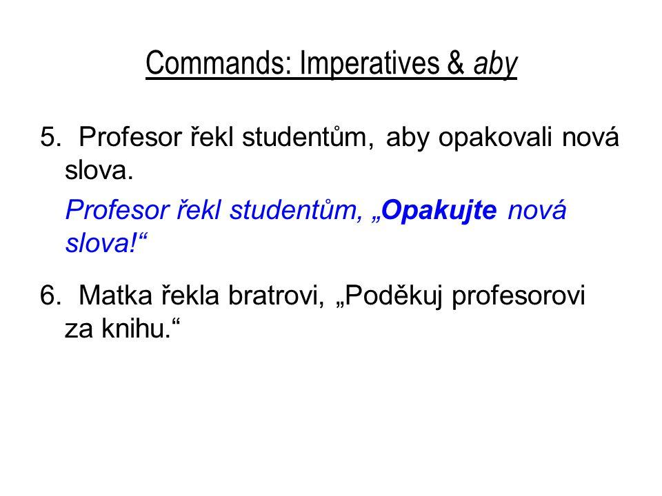 """Commands: Imperatives & aby 5. Profesor řekl studentům, aby opakovali nová slova. Profesor řekl studentům, """"Opakujte nová slova!"""" 6. Matka řekla bratr"""