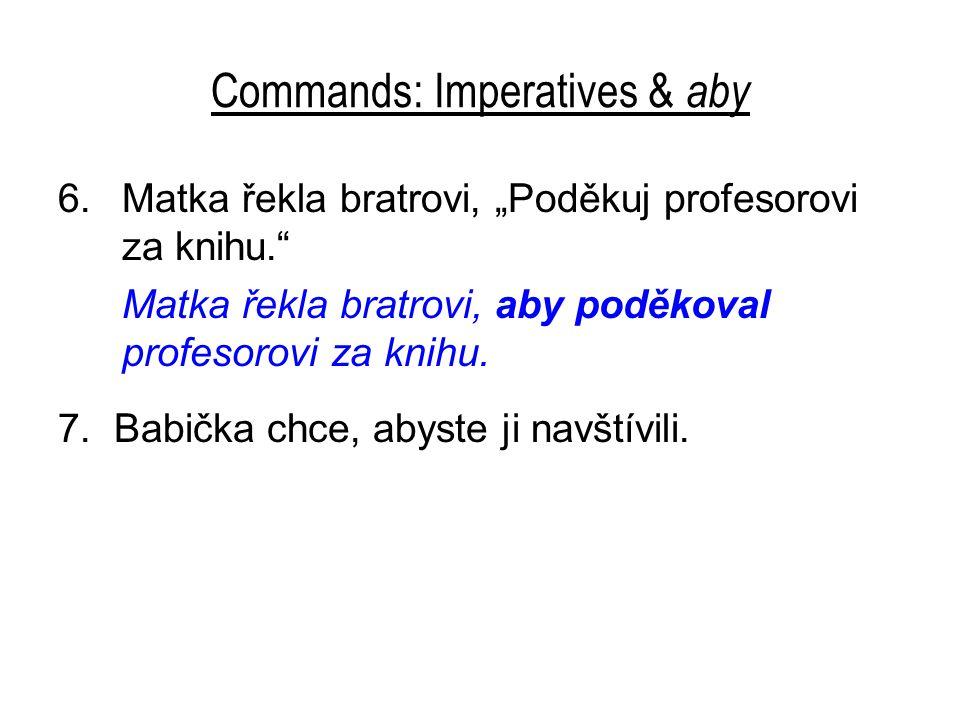 """Commands: Imperatives & aby 6.Matka řekla bratrovi, """"Poděkuj profesorovi za knihu."""" Matka řekla bratrovi, aby poděkoval profesorovi za knihu. 7. Babič"""