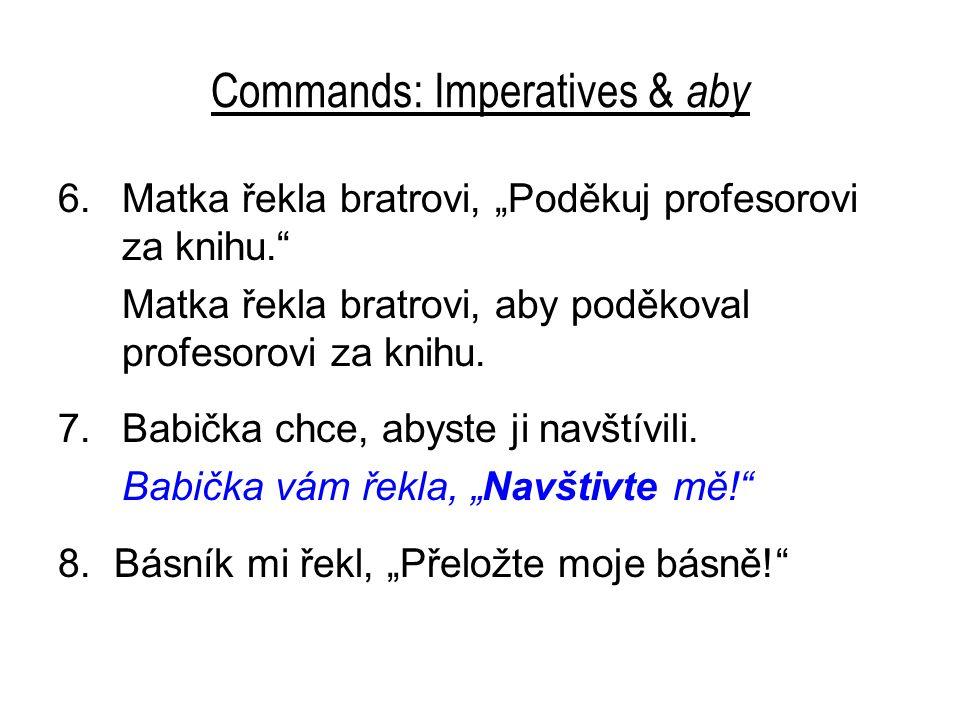 """Commands: Imperatives & aby 6.Matka řekla bratrovi, """"Poděkuj profesorovi za knihu."""" Matka řekla bratrovi, aby poděkoval profesorovi za knihu. 7.Babičk"""
