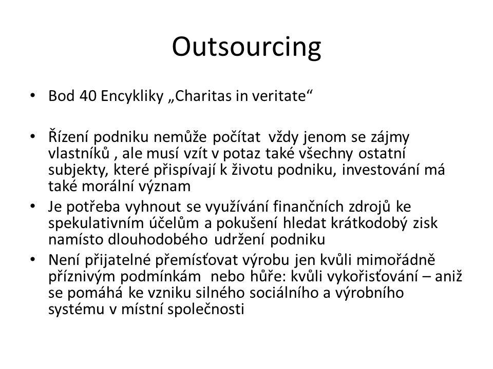 """Outsourcing Bod 40 Encykliky """"Charitas in veritate"""" Řízení podniku nemůže počítat vždy jenom se zájmy vlastníků, ale musí vzít v potaz také všechny os"""
