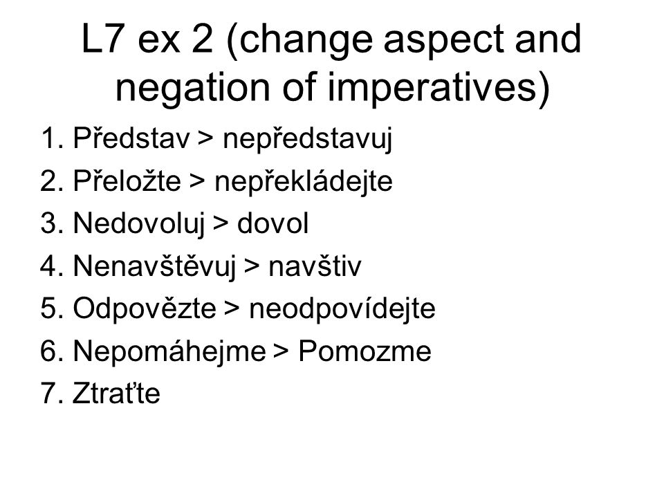 L7 ex 2 (change aspect and negation of imperatives) 1.