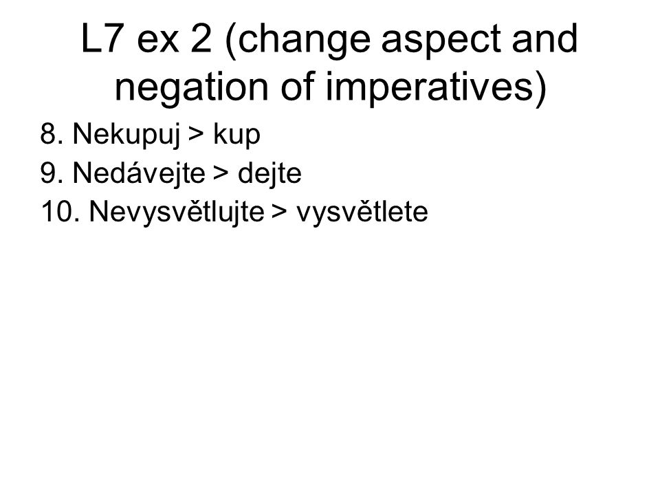 L7 ex 2 (change aspect and negation of imperatives) 8.