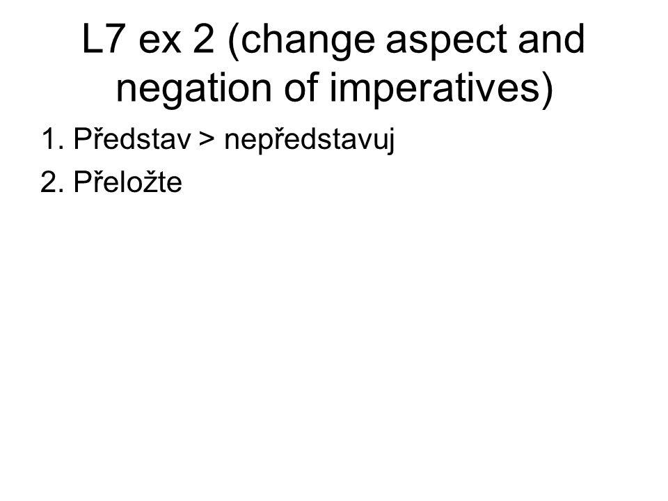 L7, ex.3 2. Budete se snažit/budete dělat pokroky Jestli se budete snažit, budete dělat pokroky.