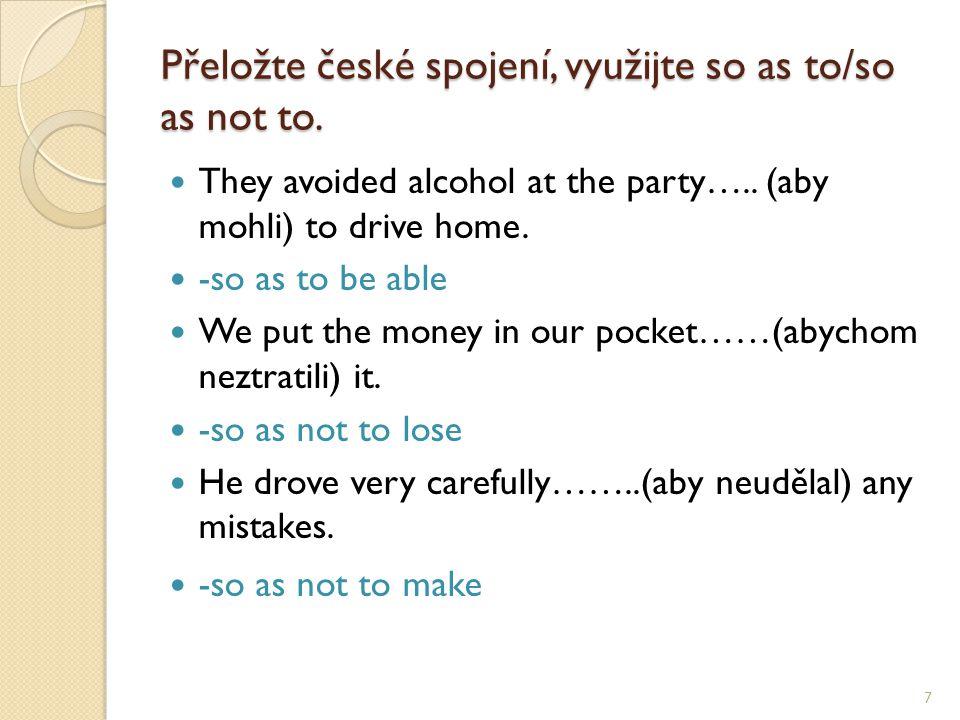 Přeložte české spojení, využijte so as to/so as not to.