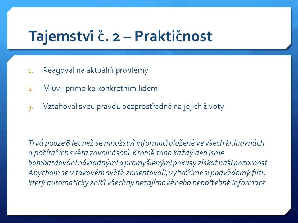Tajemství č. 2 – Praktičnost 1. Reagoval na aktuální problémy 2.