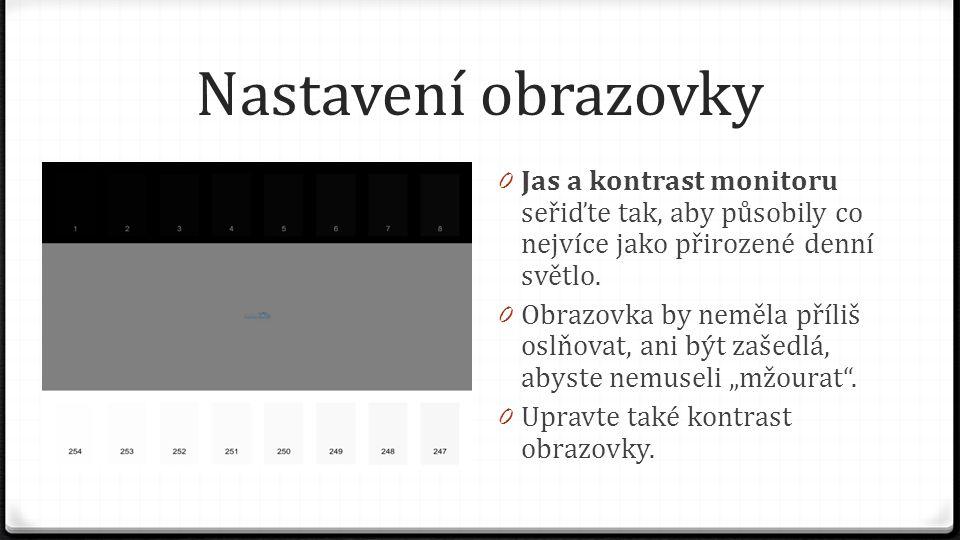 Nastavení obrazovky 0 Jas a kontrast monitoru seřiďte tak, aby působily co nejvíce jako přirozené denní světlo. 0 Obrazovka by neměla příliš oslňovat,