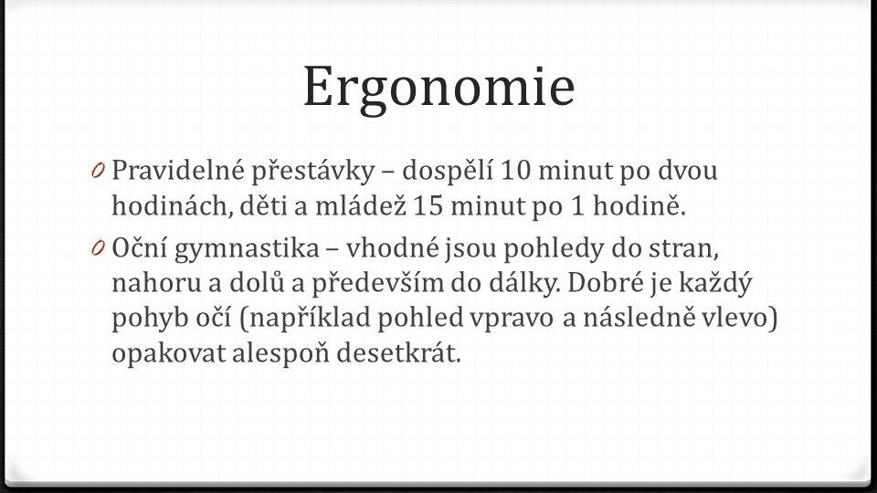 Ergonomie 0 Pravidelné přestávky – dospělí 10 minut po dvou hodinách, děti a mládež 15 minut po 1 hodině. 0 Oční gymnastika – vhodné jsou pohledy do s