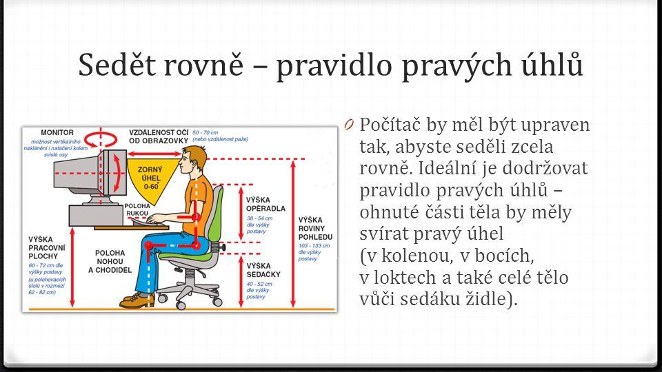 Sedět rovně – pravidlo pravých úhlů 0 Počítač by měl být upraven tak, abyste seděli zcela rovně. Ideální je dodržovat pravidlo pravých úhlů – ohnuté č