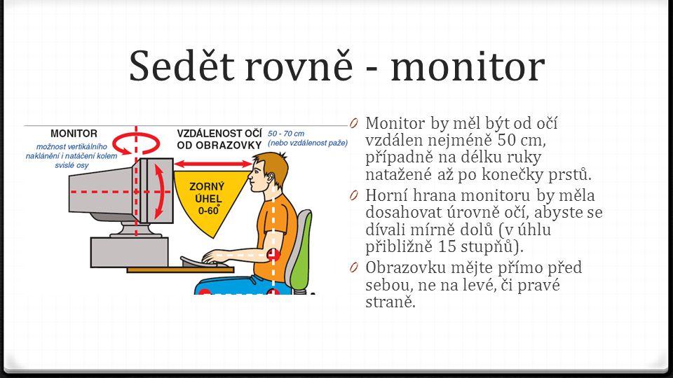 Sedět rovně - monitor 0 Monitor by měl být od očí vzdálen nejméně 50 cm, případně na délku ruky natažené až po konečky prstů. 0 Horní hrana monitoru b