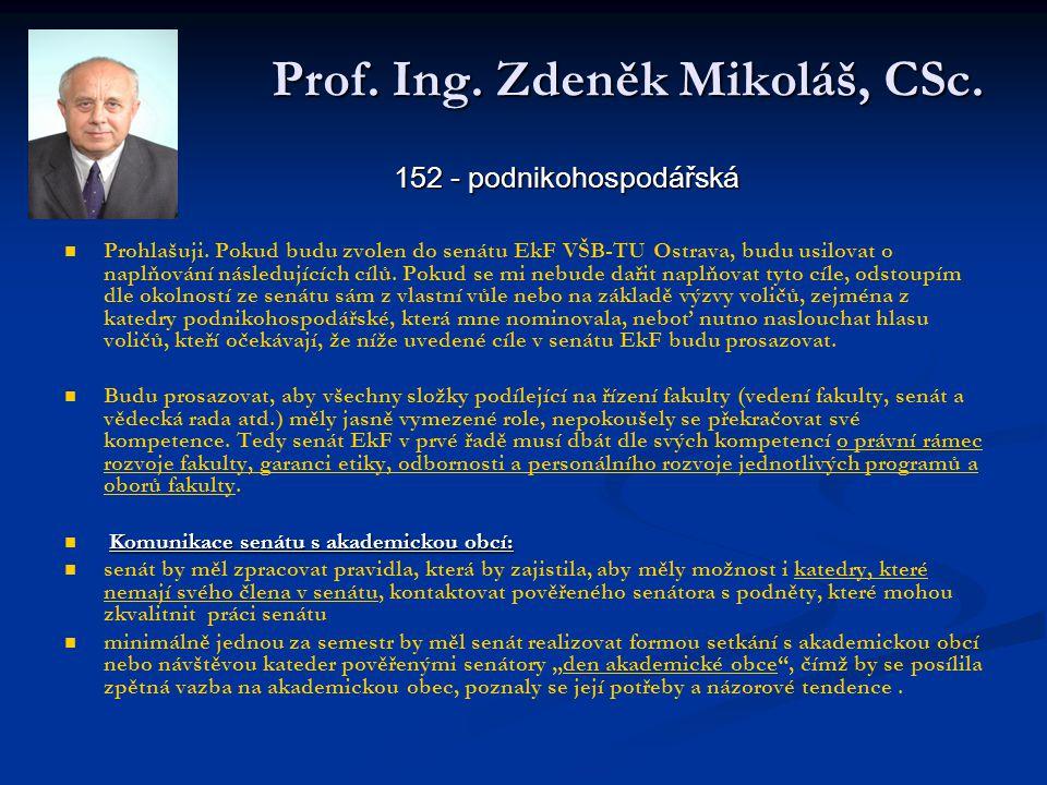 Prof. Ing. Zdeněk Mikoláš, CSc. Prohlašuji. Pokud budu zvolen do senátu EkF VŠB-TU Ostrava, budu usilovat o naplňování následujících cílů. Pokud se mi