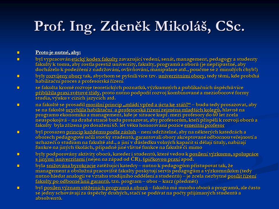 Prof. Ing. Zdeněk Mikoláš, CSc. Proto je nutné, aby: Proto je nutné, aby: byl vypracován etický kodex fakulty zavazující vedení, senát, management, pe