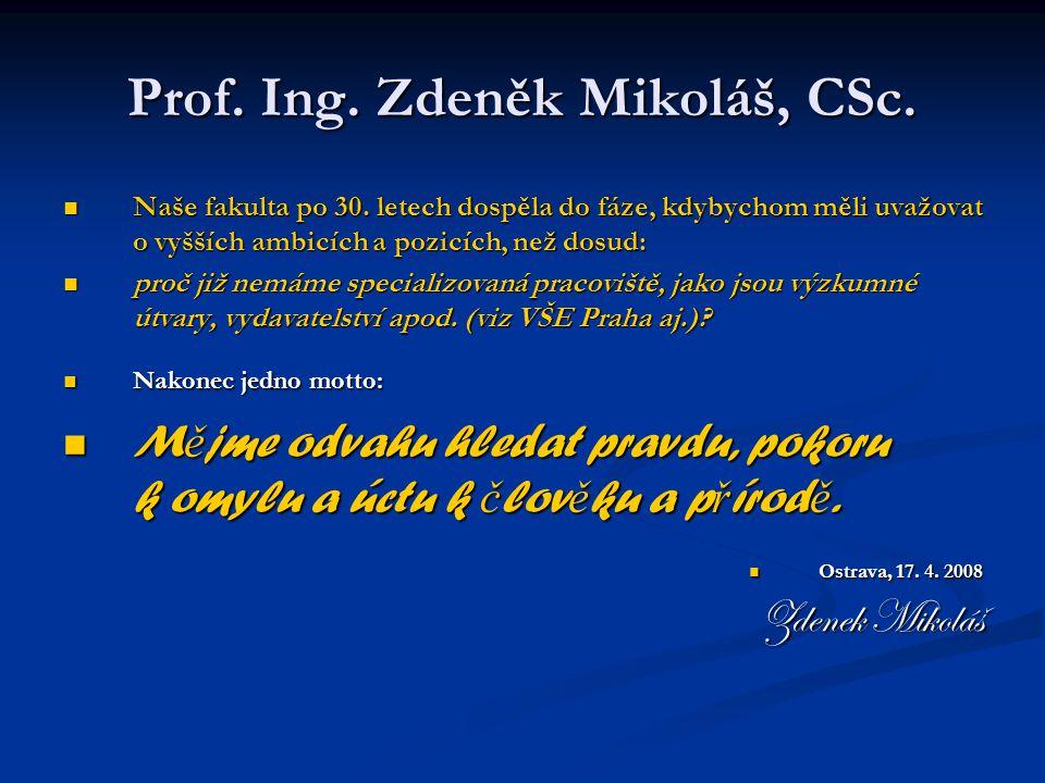 Prof. Ing. Zdeněk Mikoláš, CSc. Naše fakulta po 30. letech dospěla do fáze, kdybychom měli uvažovat o vyšších ambicích a pozicích, než dosud: Naše fak