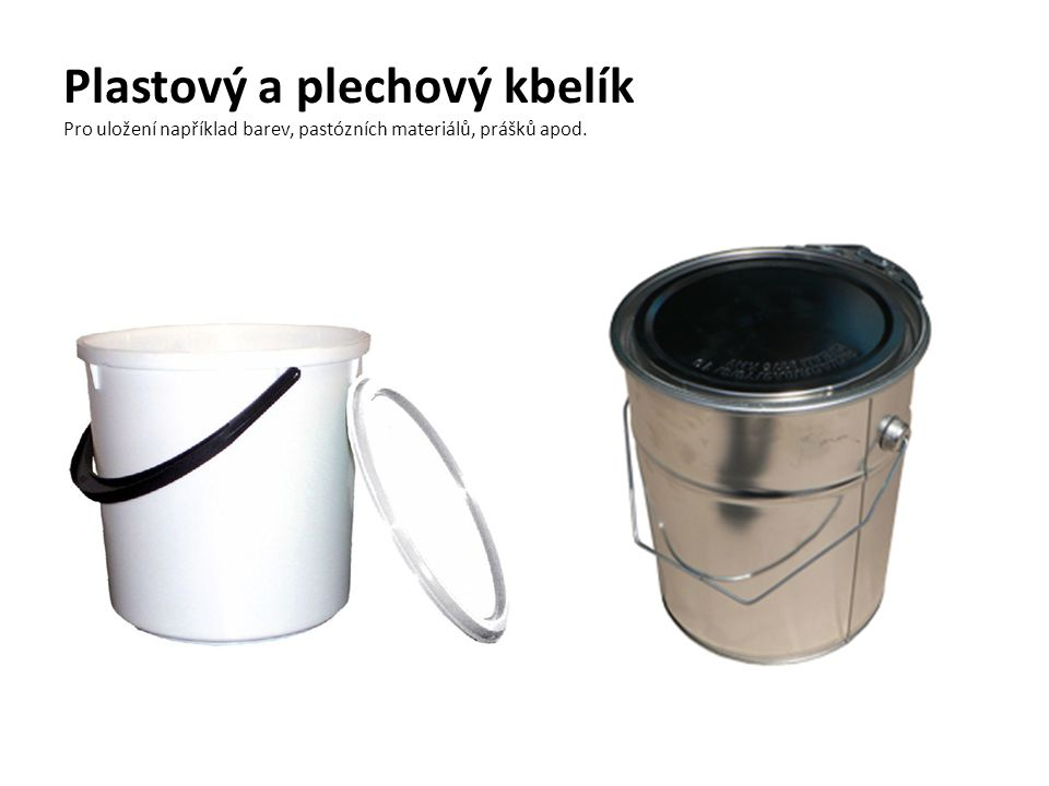 Plastový a plechový kbelík Pro uložení například barev, pastózních materiálů, prášků apod.