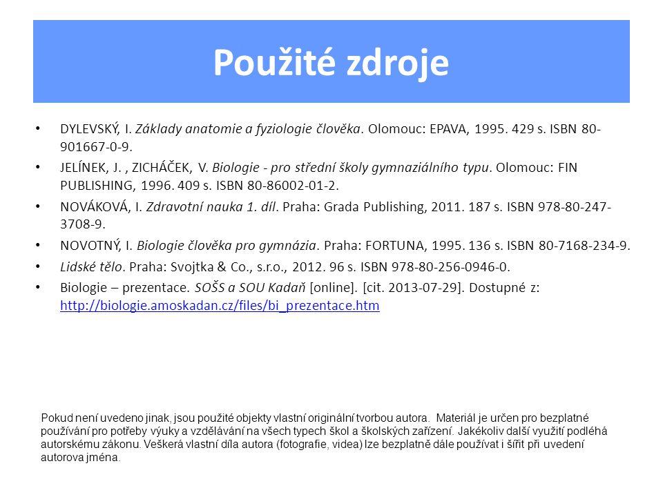 Použité zdroje DYLEVSKÝ, I. Základy anatomie a fyziologie člověka. Olomouc: EPAVA, 1995. 429 s. ISBN 80- 901667-0-9. JELÍNEK, J., ZICHÁČEK, V. Biologi