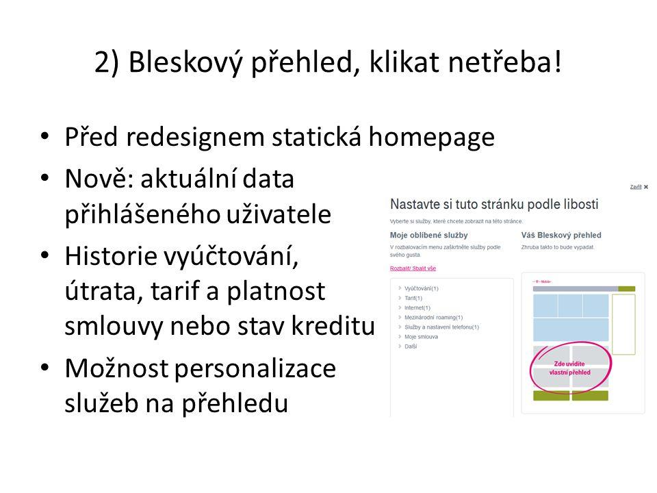 2) Bleskový přehled, klikat netřeba! Před redesignem statická homepage Nově: aktuální data přihlášeného uživatele Historie vyúčtování, útrata, tarif a