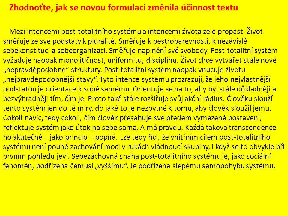 Zhodnoťte, jak se novou formulací změnila účinnost textu Mezi intencemi post-totalitního systému a intencemi života zeje propast. Život směřuje ze své