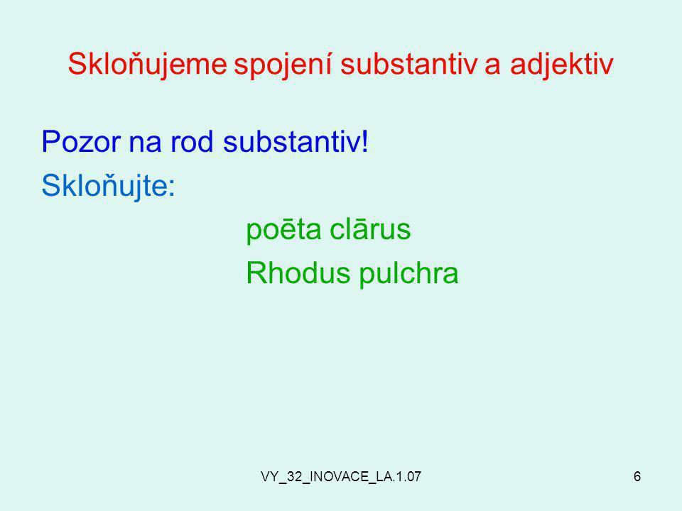 VY_32_INOVACE_LA.1.076 Skloňujeme spojení substantiv a adjektiv Pozor na rod substantiv.