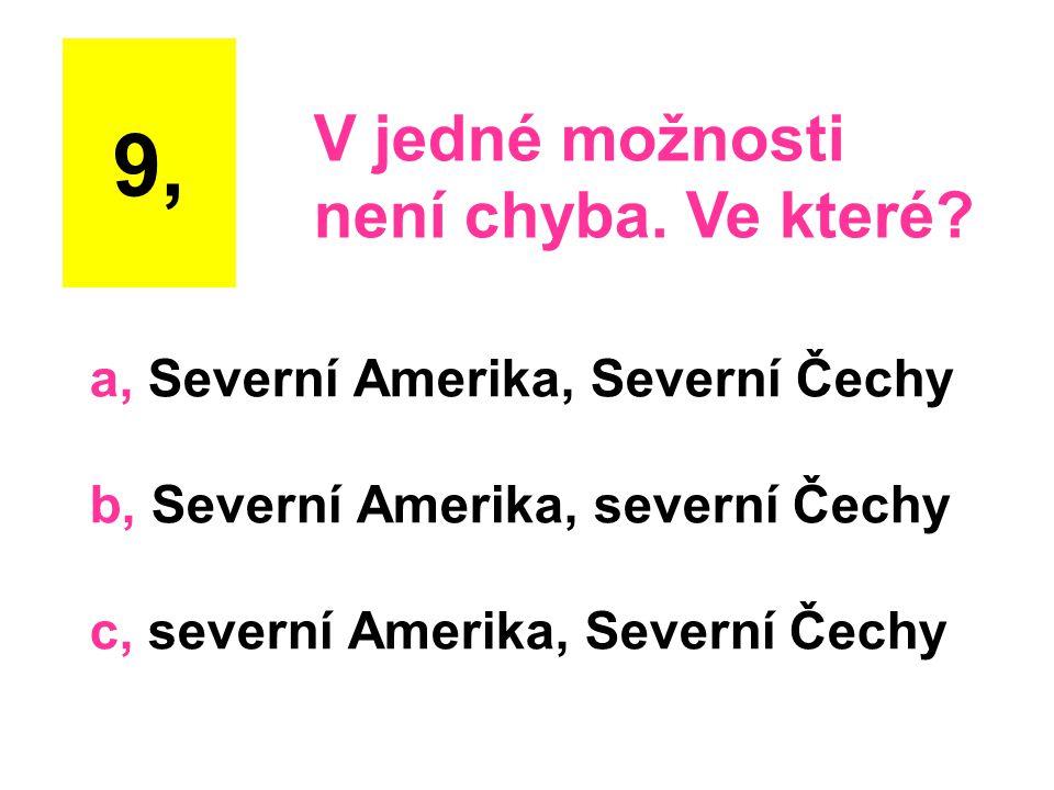 a, Severní Amerika, Severní Čechy b, Severní Amerika, severní Čechy c, severní Amerika, Severní Čechy 9, V jedné možnosti není chyba. Ve které?