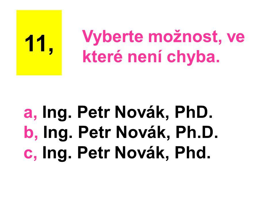 a, Ing. Petr Novák, PhD. b, Ing. Petr Novák, Ph.D. c, Ing. Petr Novák, Phd. 11, Vyberte možnost, ve které není chyba.