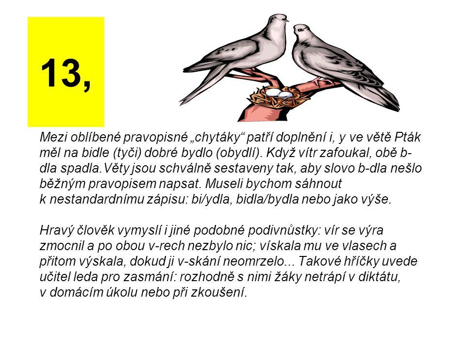 """Mezi oblíbené pravopisné """"chytáky"""" patří doplnění i, y ve větě Pták měl na bidle (tyči) dobré bydlo (obydlí). Když vítr zafoukal, obě b- dla spadla.Vě"""