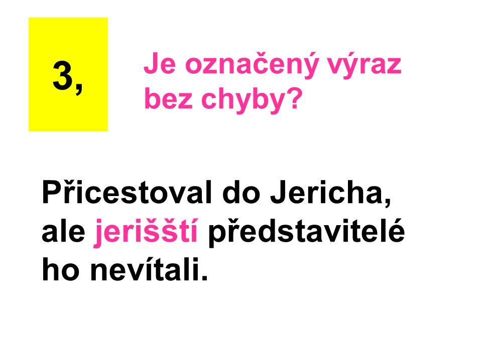 Přicestoval do Jericha, ale jerišští představitelé ho nevítali. 3, Je označený výraz bez chyby?