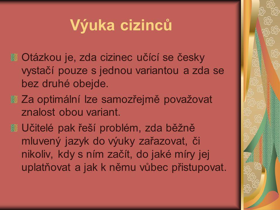 Výuka cizinců Otázkou je, zda cizinec učící se česky vystačí pouze s jednou variantou a zda se bez druhé obejde.