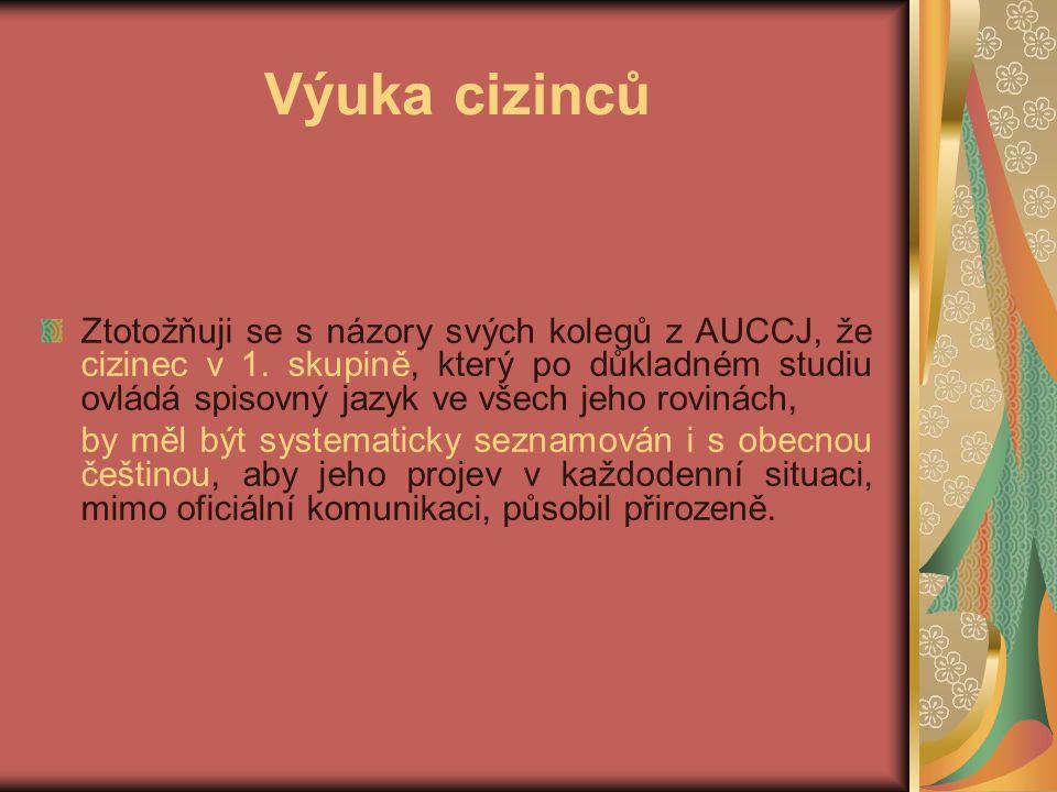 Výuka cizinců Ztotožňuji se s názory svých kolegů z AUCCJ, že cizinec v 1.