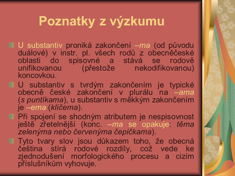Poznatky z výzkumu U substantiv proniká zakončení –ma (od původu duálové) v instr.