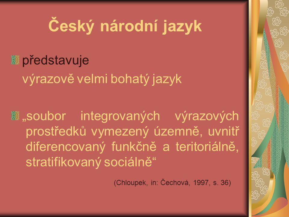 """Český národní jazyk představuje výrazově velmi bohatý jazyk """"soubor integrovaných výrazových prostředků vymezený územně, uvnitř diferencovaný funkčně a teritoriálně, stratifikovaný sociálně (Chloupek, in: Čechová, 1997, s."""