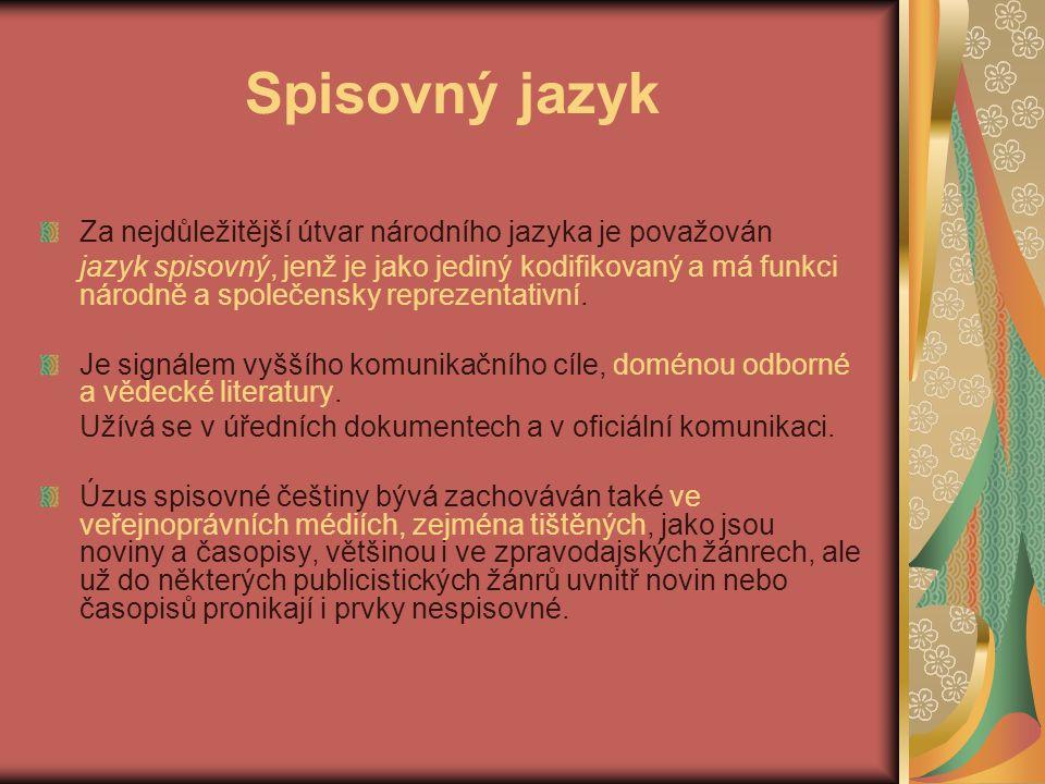 Spisovný jazyk Za nejdůležitější útvar národního jazyka je považován jazyk spisovný, jenž je jako jediný kodifikovaný a má funkci národně a společensky reprezentativní.