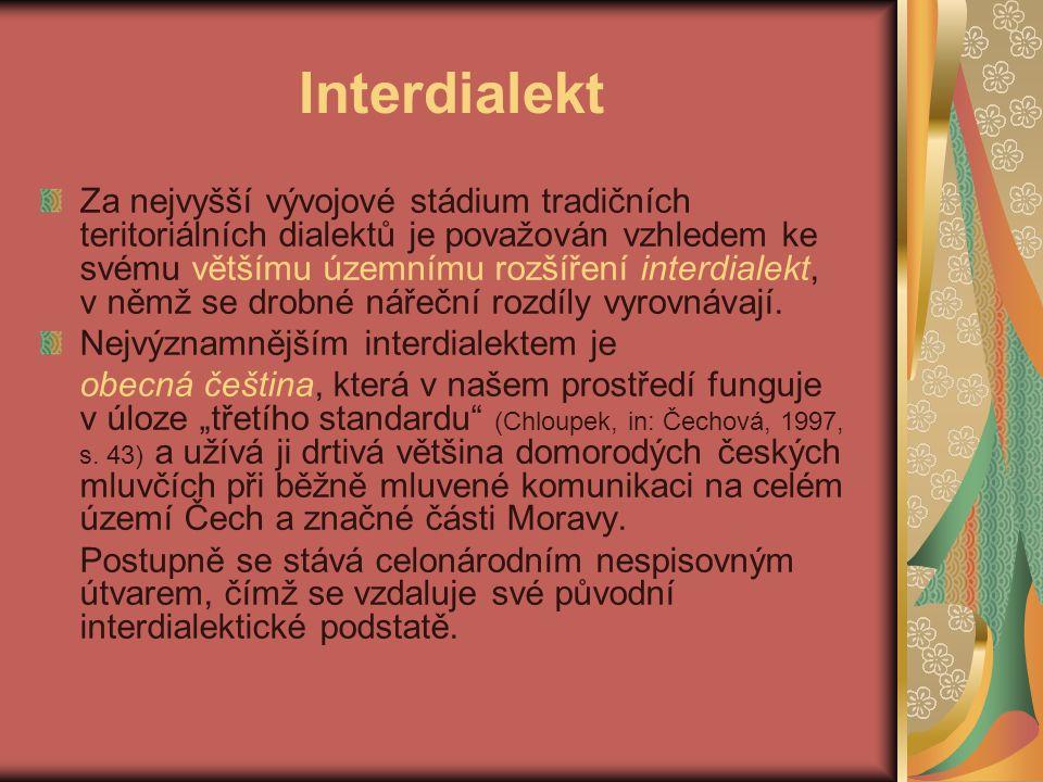 Interdialekt Za nejvyšší vývojové stádium tradičních teritoriálních dialektů je považován vzhledem ke svému většímu územnímu rozšíření interdialekt, v němž se drobné nářeční rozdíly vyrovnávají.