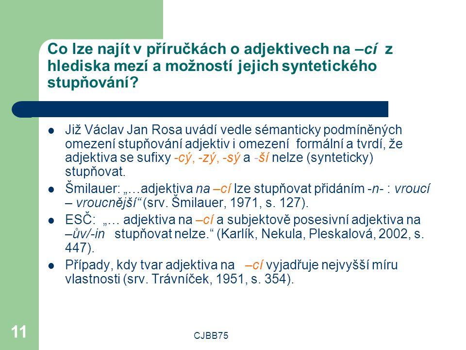 CJBB75 11 Co lze najít v příručkách o adjektivech na –cí z hlediska mezí a možností jejich syntetického stupňování.