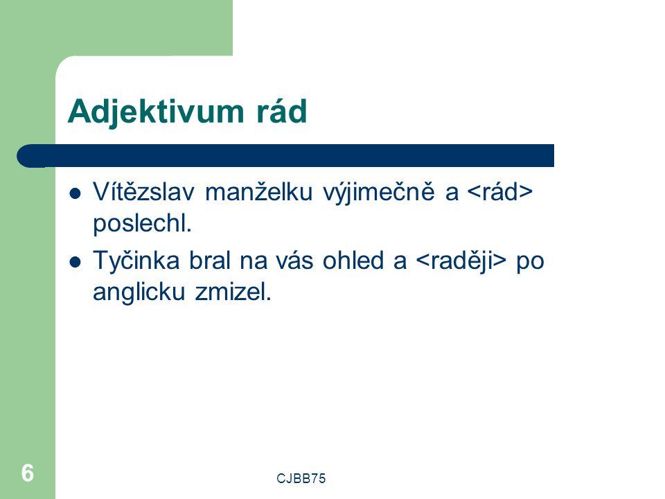 CJBB75 6 Adjektivum rád Vítězslav manželku výjimečně a poslechl. Tyčinka bral na vás ohled a po anglicku zmizel.