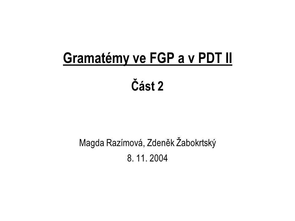 Gramatémy ve FGP a v PDT II Část 2 Magda Razímová, Zdeněk Žabokrtský 8. 11. 2004