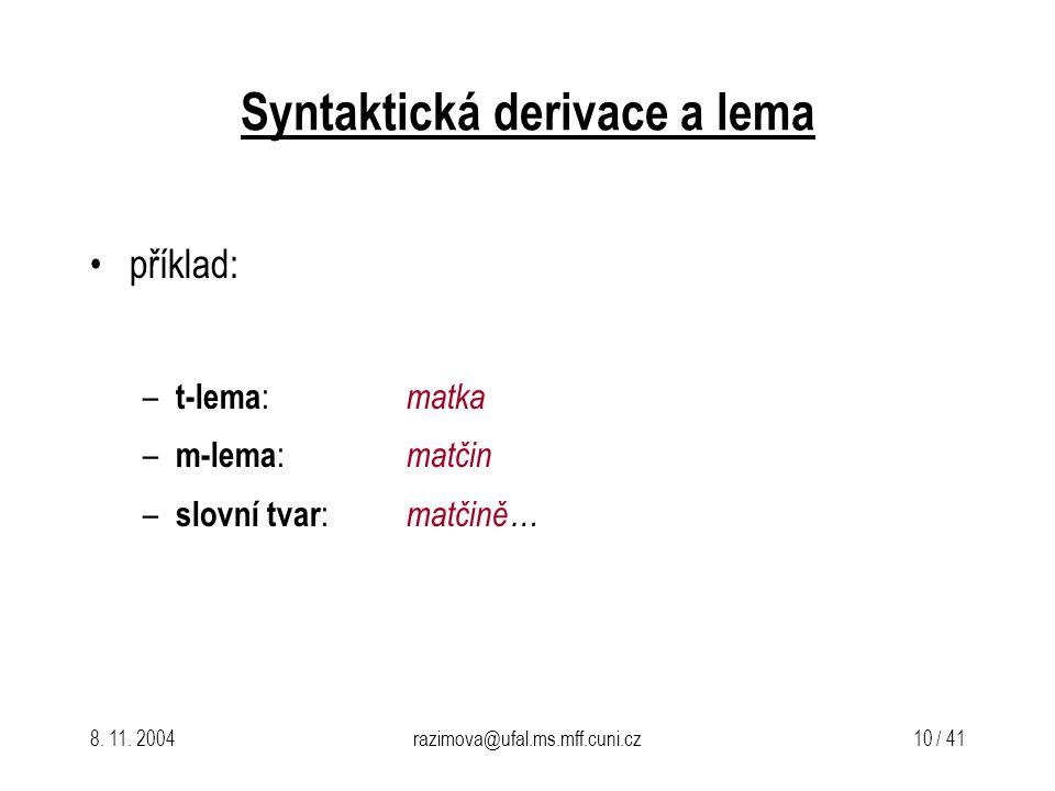 8. 11. 2004razimova@ufal.ms.mff.cuni.cz 10 / 41 Syntaktická derivace a lema příklad: – t-lema : matka – m-lema : matčin – slovní tvar : matčině…