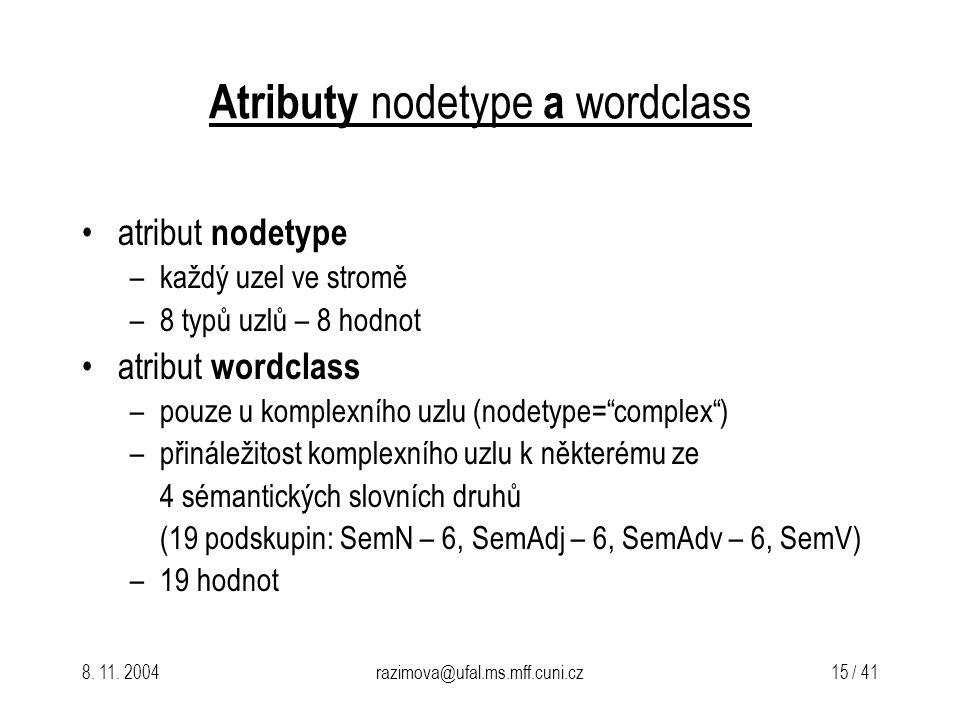 8. 11. 2004razimova@ufal.ms.mff.cuni.cz 15 / 41 Atributy nodetype a wordclass atribut nodetype –každý uzel ve stromě –8 typů uzlů – 8 hodnot atribut w